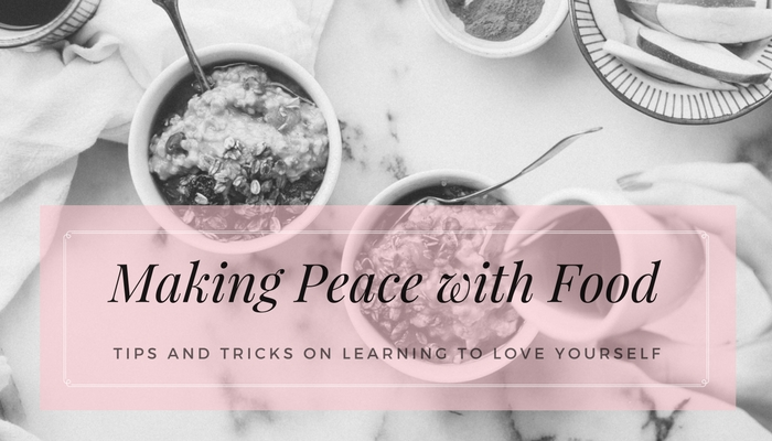 Making Peace with Food and Learning to Love Yourself